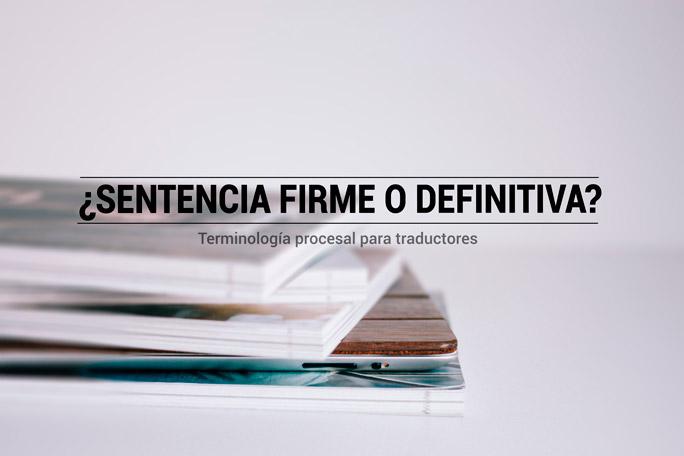 Terminología procesal para traductores: sentencia firme o sentencia definitiva
