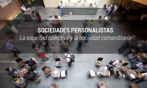 Sociedades personalistas: la sociedad colectiva y la sociedad comanditaria