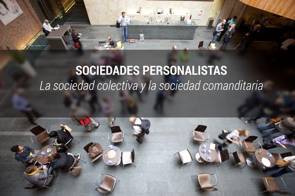 sociedades personalistas: sociedad colectiva y sociedad comanditaria