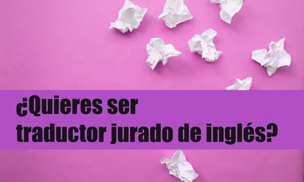¿Quieres ser traductor-intérprete jurado de inglés?